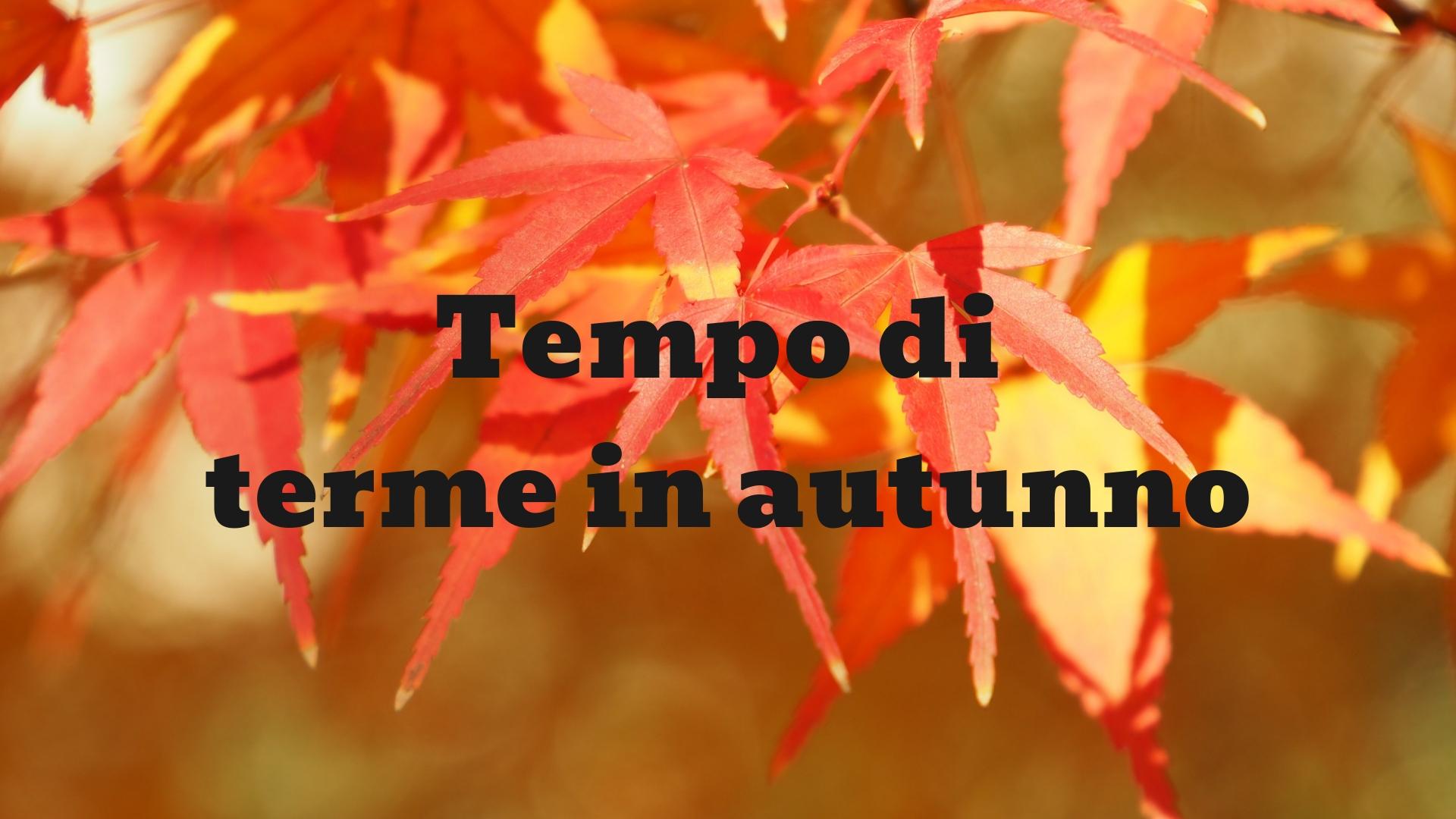 Terme in autunno: benessere & prevenzione